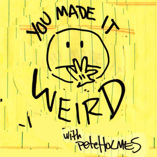You+Made+It+Weird+with+Pete+Holmes+34343